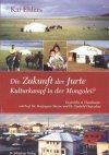 Die Zukunft der Jurte - Kulturkampf in der Mongolei? Gespräche in Ulaanbaatar.