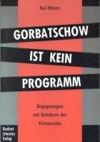 Gorbatschow ist kein Programm