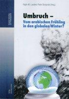 Umbruch - vom arabischen Frühling in den globalen Winter?